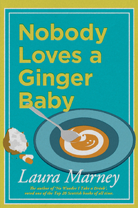Nobody Loves a Ginger baby - new chart topping book by Laura Marney
