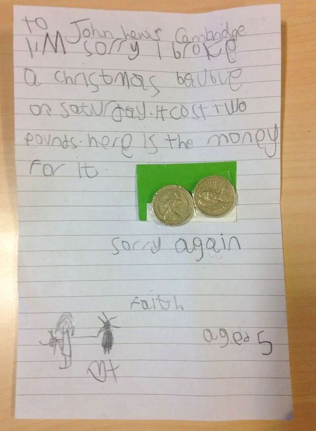 Five year old girl who broke a Christmas decoration writes apology letter to John Lewis, Cambridge, Britain - 04 Dec 2013 The letter sent to the john lewis store in Cambridge by Faith, a five year old girl who broke a Christmas decoration 4 Dec 2013