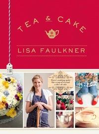 Lisa Faulkner's book cover  Tea & Cake